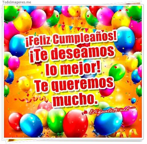 ¡Feliz Cumpleaños! ¡Te deseamos lo mejor! Te queremos mucho
