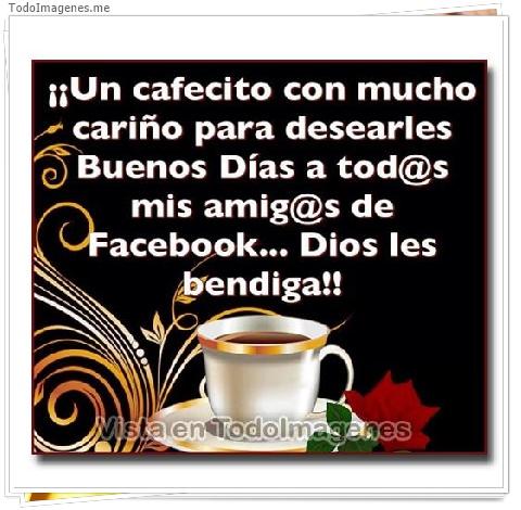 ¡¡ Un cafecito con mucho cariño para desearles Buenos Dias a tod@s mis amig@s de Facebook...Dios les bendiga!!