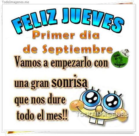 FELIZ JUEVES Primer dia de Septiembre Vamos a empezarlo con una gran sonrisa que nos dure todo el mes !!