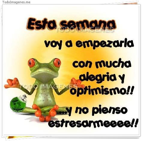Esta semana voy a empezarla con mucha alegria y optimismo!!...y no pienso estresarmeeee!!!
