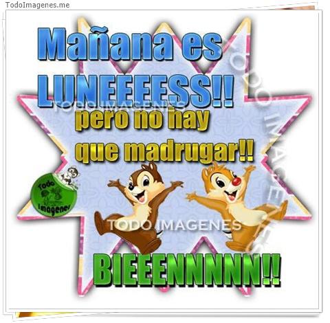 Mañana es LUNEEESSS!!! pero no hay que madrugar!! BIEENNNN!!!