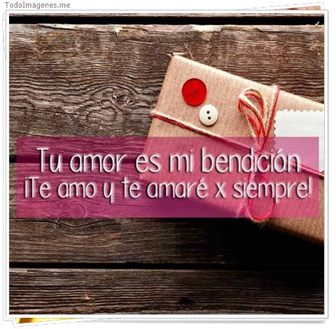 Tu amor es mi bendición ¡ Te amo y te amaré x siempre !