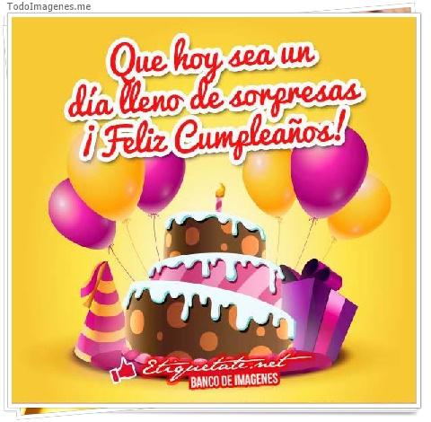 Que hoy sea un día lleno de sorpresas ¡ Feliz Cumpleaños !