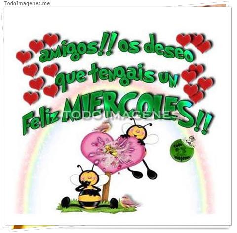 amigos !!! os deseo que tengais un FELIZ MIERCOLES !!
