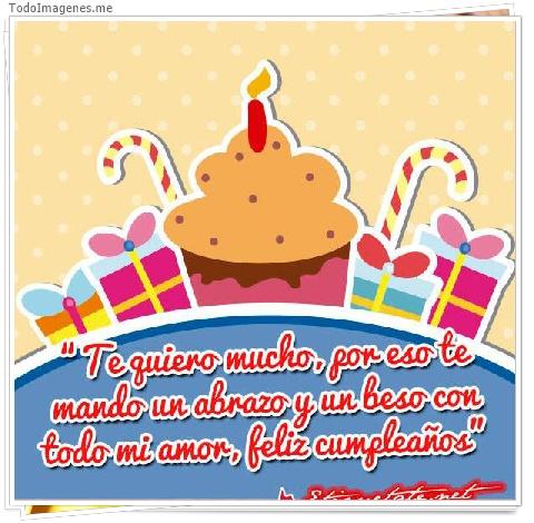 Te quiero mucho, por eso te mando un abrazo y un beso con todo mi amor, feliz cumpleaños