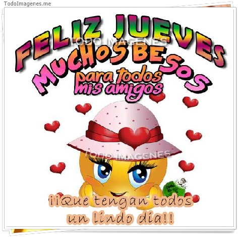 FELIZ JUEVES MUCHOS BESOS para todos mis amigos ¡¡ Que tengan todos un lindo dia!!