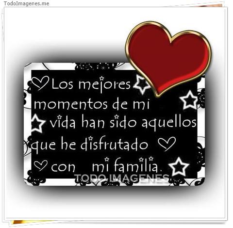 Los mejores momentos de mi vida han sido aquellos que he distrutado con mi familia