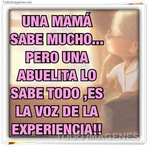 UNA MAMA SABE MUCHO...PERO UNA ABUELITA LO SABE TODO, ES LA VOZ DE LA EXPERIENCIA !!