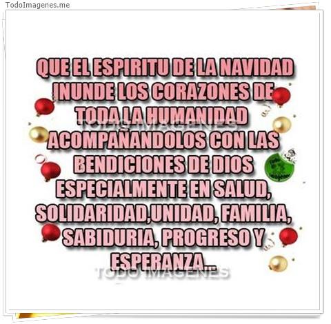 QUE EL ESPIRITU DE LA NAVIDAD INUNDE LOS CORAZONES DE TODA LA HUMANIDAD ACOMPAÑANDOLOS CON LAS BENDICIONES DE DIOS ESPECIALMENTE EN SALUD, SOLIDARIDAD,UNIDAD,FAMILIA,SABIDURIA,PROGRESO Y ESPERANZA