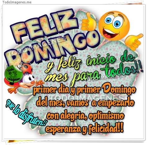 FELIZ DOMINGO y feliz inicio de mes para todos !! primer dia y primer Domingo del mes, vamos a empezarlo con alegria, optimismo esperanza y felicidad !! que lo disfrutes !!