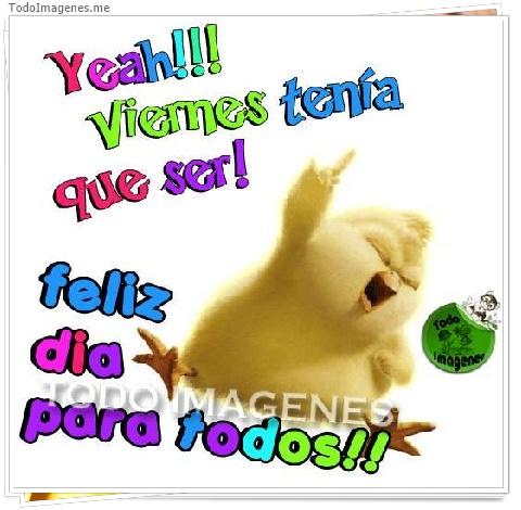 Yeah !!! Viernes tenía que ser ! feliz dia para todos !!