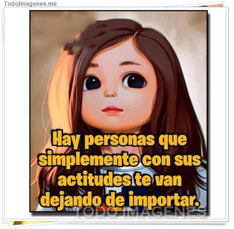 Hay personas que simplemente con sus actitudes te van dejando de importar