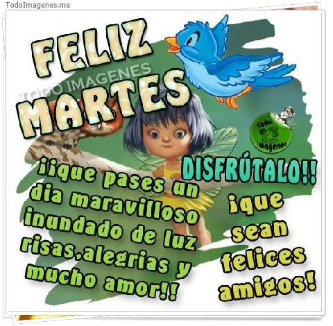 FELIZ MARTES DISFRÚTALO!! que pases un dia maravilloso inundado de luz risas,alegrias y mucho amor!! que sean felices amigos!