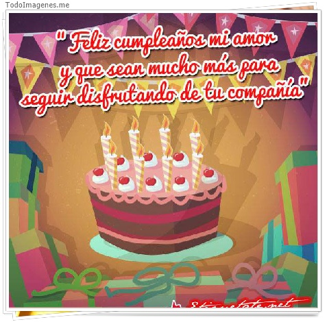 Feliz Cumpleaños mi amor y que sean mucho más para seguir disfrutando de tu compañía