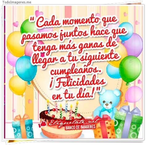 Cada momento que pasamos juntos hace que tnga más ganas de llegar a tu siguiente cumpleaños ¡Felicidades en tu día!