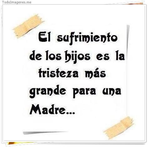 El sufrimiento de los hijos es la tristeza más grande para una Madre...