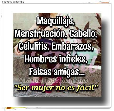 Maquillaje, Menstruación,Cabello,Celulitis,Embarazos,Hombres infieles,Falsas amigas... Ser mujer no es facil
