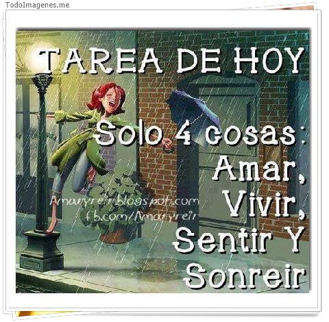 TAREA DE HOY Solo 4 cosas Amar, Vivir, Sentir y Sonreir
