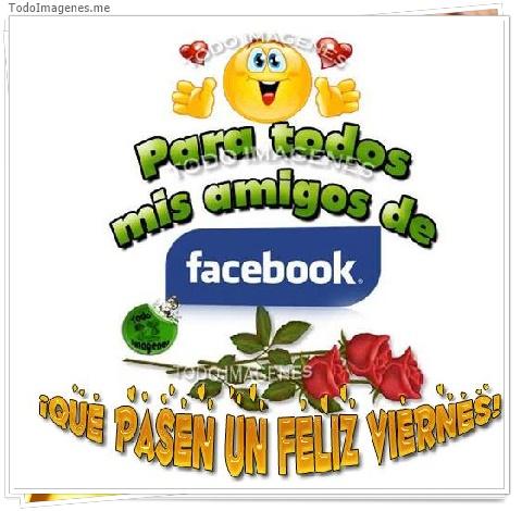 Para todos mis amigos de facebook !QUE PASEN UN FELIZ VIERNES!