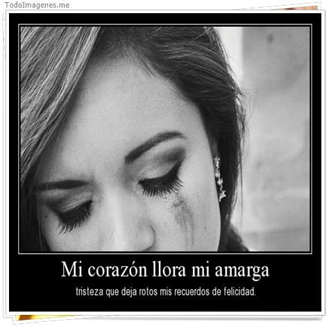 Mi corazon llora mi amiga tristeza que deja rotos mis recuerdos de felicidad