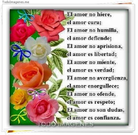 El amor no hiere,el amor cura;El amor no humilla;el amor defiende;El amor no aprisiona,el amor es llibertad;El amor no miente,el amor es verdad;El amor no avergüenza,el amor enorgullece;El amor no ofende,el amor no ofende,el amor es respeto;El amor no son