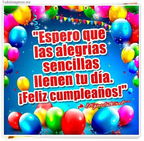 Espero que las alegrías sencillas llenen tu día.¡Feliz cumpleaños!