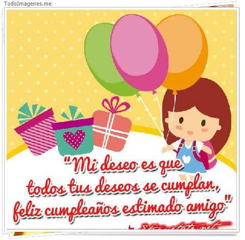 Mi deseo es que todos tus deseos se cumplan feliz cumpleaños estimado amigo