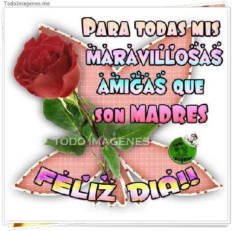 PARA TODAS MIS MARAVILLOSAS AMIGAS QUE SON MADRES. FELIZ DIA!!