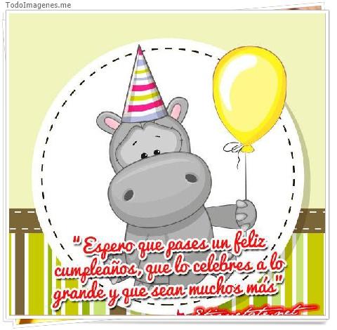 Espero que pases un feliz cumpleaños que lo celebres a lo grande y que sean muchos más