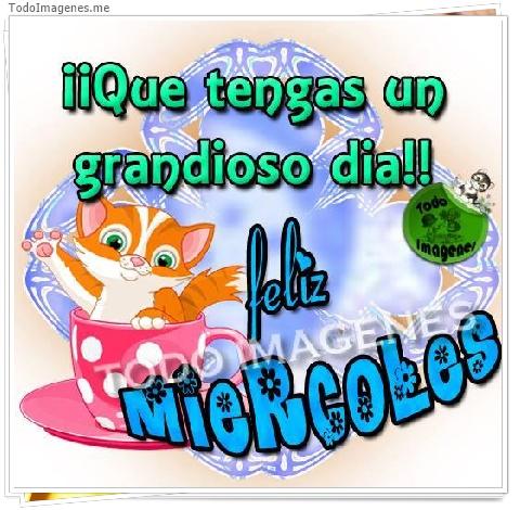 ¡¡ Que tengas un grandioso dia !! feliz MIERCOLES