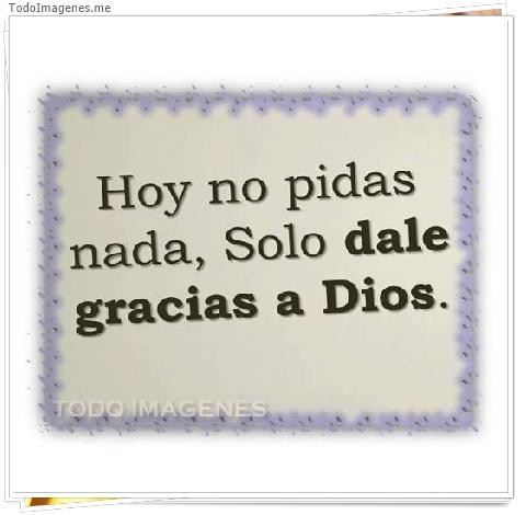 Hoy no pidas nada, Solo dale gracias a Dios