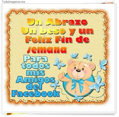 Un Abrazo Un Beso y un Feliz fin de semana Para todos mis Amigos del Facebook