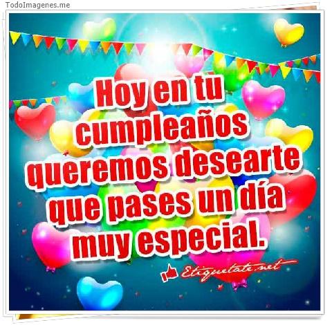 Hoy en tu cumpleaños queremos desearte que pases un día muy especial