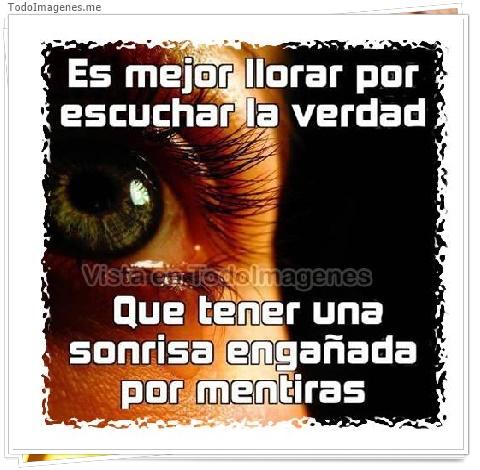 Es mejor llorar por escuchar la verdad que tener una sonrisa engañada por mentiras