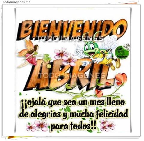 BIENVENIDO ABRIL !! ojalá que sea un mes lleno de alegrias y mucha felicidad para todos!!