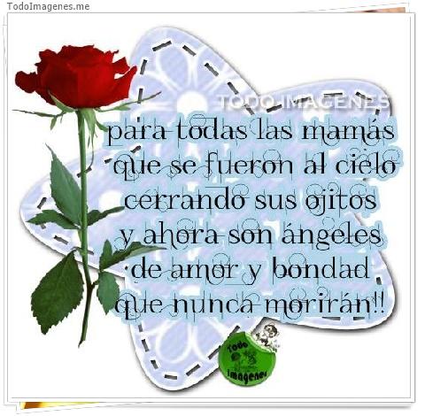 para todas las mamas que se fueron al cielo cerrando su ojitos y ahora son ángeles de amor y bondad que nunca morirán!!