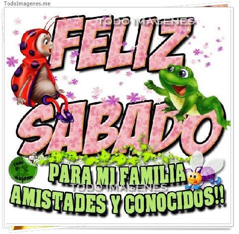 FELIZ SABADO PARA MI FAMILIA AMISTADES Y CONOCIDOS!!