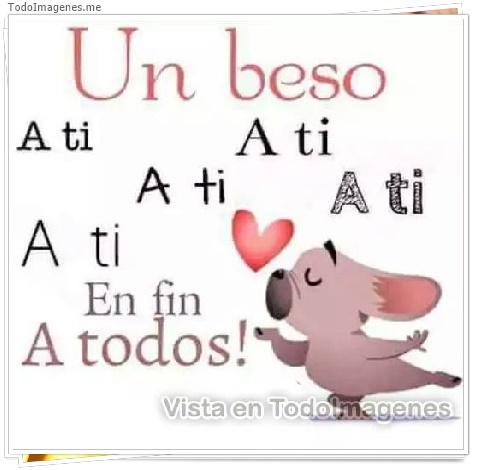 Un beso A ti A ti A ti A ti A ti A ti En fin A todos !