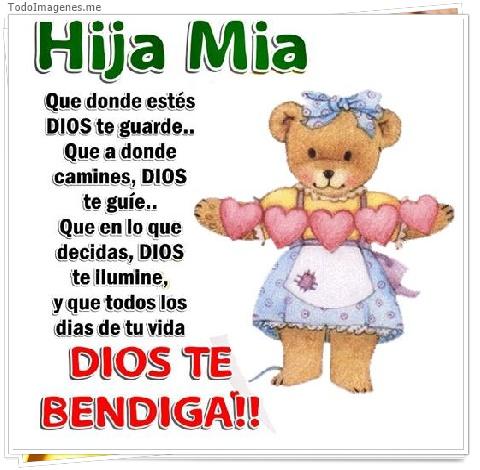 Hija Mia Que donde estés Dios te aguarde...Que a donde camines, DIOS te guie...Que en lo que decidas, Dios te ilumine, y que todos los dias de tu vida DIOS TE BENDIGA!!