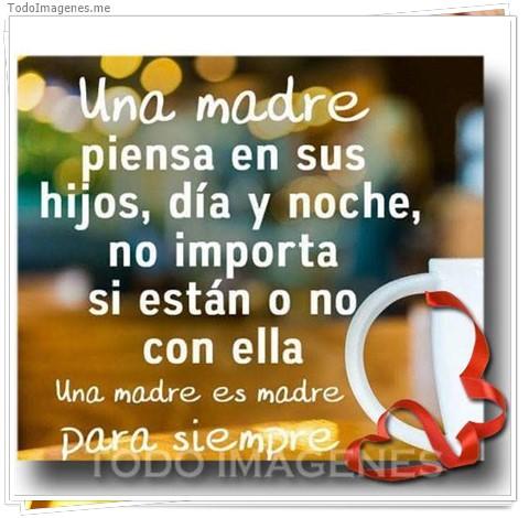 Una madre piensa en sus hijos, dia y noche, no importa si estan o no con ella una madre es una madre para siempre