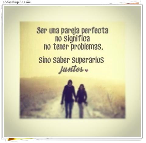 Ser una pareja perfecta no significa no tener problemas, sino saber superarlos juntos