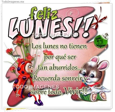 Feliz LUNES !! Los lunes no tienen por que ser tan aburridos...Recuerda sonreir y sobre todo, Vivir !!