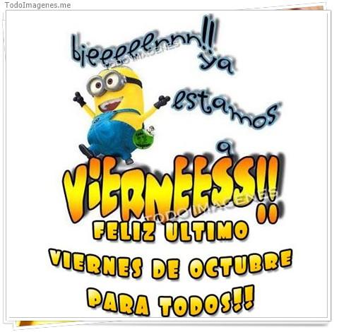 Bieeeeennn!!! ya estamos a VIERNEESS !! FELIZ ULTIMO VIERNES DE OCTUBRE PARA TODOS !!