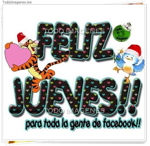 FELIZ JUEVES !! para toda la gente de facebook!!