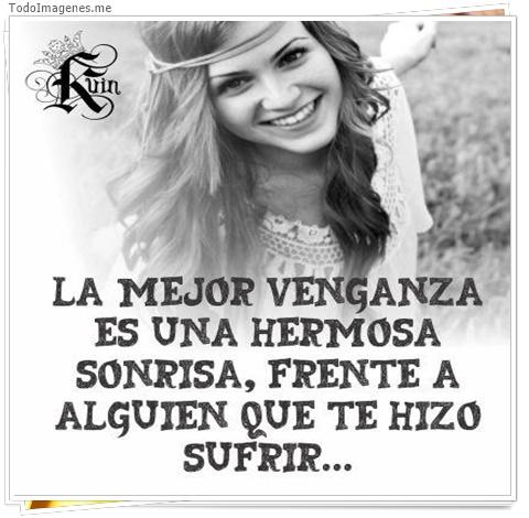 La mejor venganza es una hermosa sonrisa, frente a alguien que te hizo sufrir