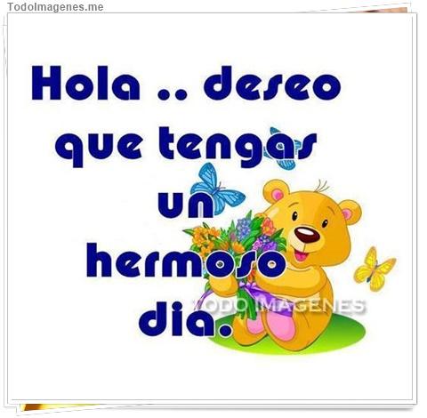 Hola, deseo que tengas un hermoso día