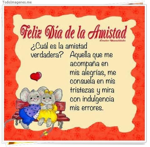 Feliz Dia de la Amistad ¿ Cual es la amistad verdadera ? Aquella que me acompaña en mis alegrias,me consuela en mis tristezas y mira con indulgencia mis errores