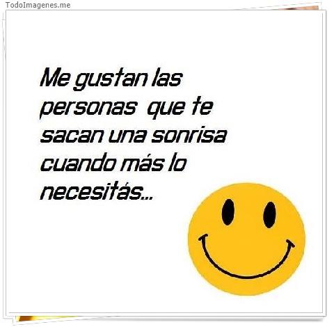 Me gustan las personas que te sacan una sonrisa cuando más lo necesitas...