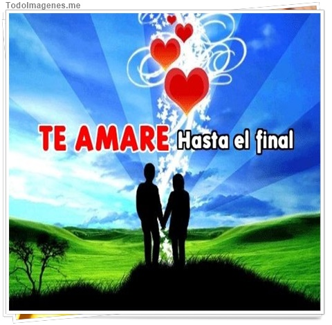 TE AMARE Hasta el final