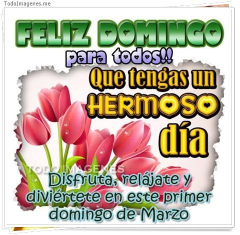 FELIZ DOMINGO para todos! Que tengas un HERMOSO día. Disfruta, relajate y diviertete en este primer domingo de Marzo